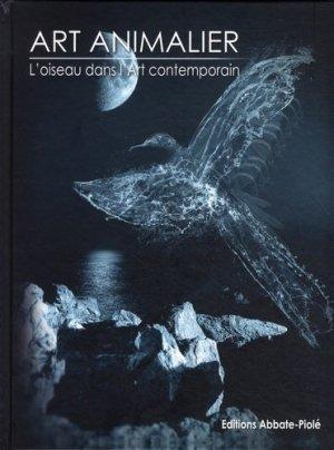 Art animalier. Tome 4, L'oiseau dans l'art contemporain - Editions Abbate-Piolé - 9782917500101 -