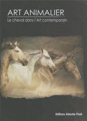 Art animalier. Tome 10, Le cheval dans l'art contemporain - Editions Abbate-Piolé - 9782917500224 -
