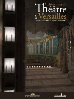 Architectures de théâtres à versailles / lieux présents et lieux disparus - honoré clair editions - 9782918371311 -