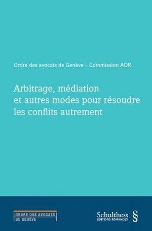 Arbitrage, médiation et autres modes pour résoudre les conflits autrement - Schulthess - 9783725587049 -