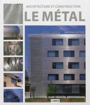 Architecture et construction : le métal - Links Books - 9788415123866 -