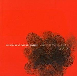 Artistes de la Casa de Velazquez. Académie de France à Madrid 2015 - Casa de Velazquez - 9788490960172 -