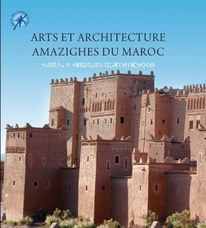 Arts et architecture amazighes du Maroc. 2e édition revue et augmentée - Editeurs divers Maroc - 9789954106488 -