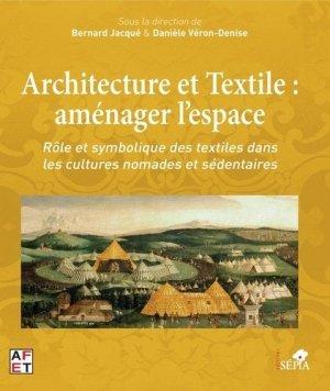 Architecture et Textile : aménager l'espace. Rôle et symbolique des textiles dans les cultures nomades et sédentaires - Sepia - 9791033401384 -