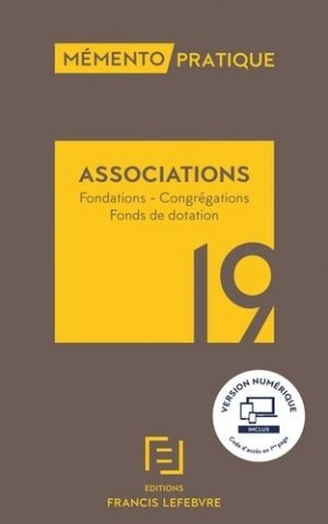 Associations. Fondations, congrégations, fonds de dotation, Edition 2019 - Francis Lefebvre - 9782368934227 -