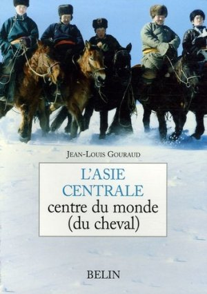 Asie centrale centre du monde (du cheval) - belin - 9782701141855 -