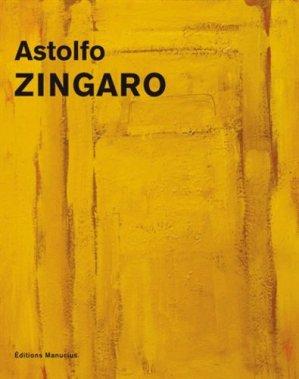 Astolfo Zingaro. Peintures 1952-2013, Edition bilingue français-italien - Editions Manucius - 9782845783829 -