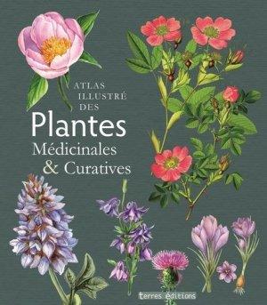 Atlas illustré des plantes médicinales et curatives - terres editions - 9782355302923 -