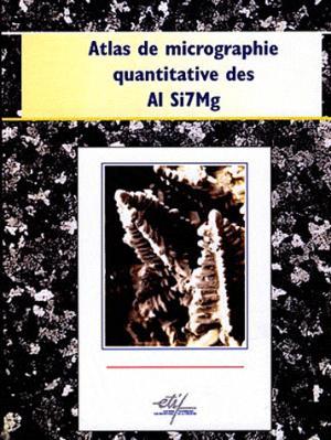 Atlas de micrographie quantitative des AI Si7Mg - etif - 9782711902101 -