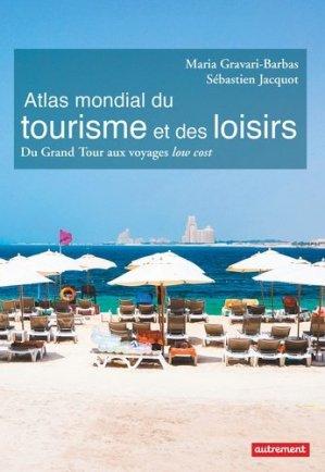 Atlas mondial du tourisme et des loisirs. Du Grand Tour aux voyages low cost - autrement - 9782746747210 -