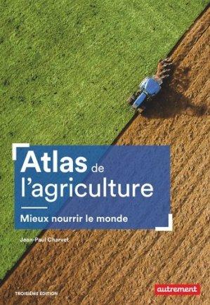 Atlas de l'agriculture. Mieux nourrir le monde, 3e édition - autrement - 9782746748040 -