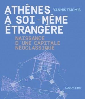 Athènes à soi-même étrangère. Naissance d'une capitale néoclassique - parentheses - 9782863643129 -