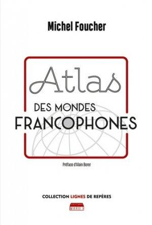 Atlas des mondes francophones - marie b - 9791093576596 -
