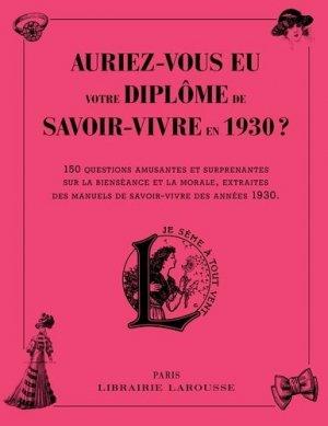 Auriez-vous eu votre diplôme de savoir-vivre en 1930 ? 150 questions amusantes et surprenantes sur la bienséance et la morale, extraites des manuels de savoir-faire des années 1930 - Larousse - 9782035913715 -