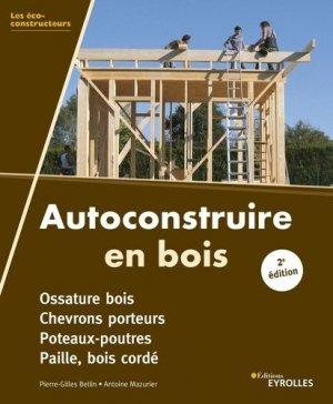 Autoconstruire en bois. Poteaux- Poutres - Bois cordé - Ossature bois à remplissage paille, 2e édition - Eyrolles - 9782212679199 -