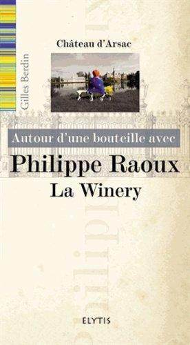 Autour d'une bouteille avec Philippe Raoux. La Winery - Elytis - 9782356390615 -