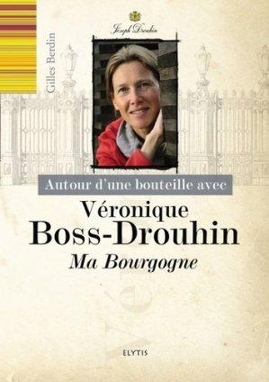 Autour d'une bouteille avec Véronique Boss-Drouhin - elytis - 9782356392725 -