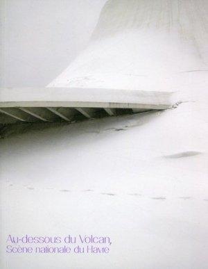 Au-dessous du Volcan. Scène nationale du Havre - Archibooks - 9782357333543 -