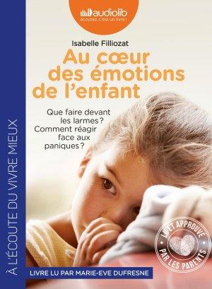 Au coeur des émotions de l'enfant - Comprendre son langage, ses rires et ses pleurs - audiolib - 9782367627700 -