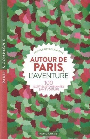 Autour de Paris, l'aventure. 100 sorties étonnantes sans voiture, Edition revue et corrigée - Parigramme - 9782373951431 -