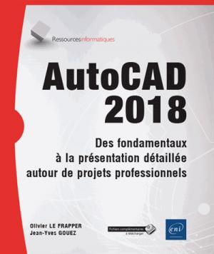 AutoCAD 2018 - Des fondamentaux à la présentation détaillée autour de projets professionnels - eni - 9782409009648 -