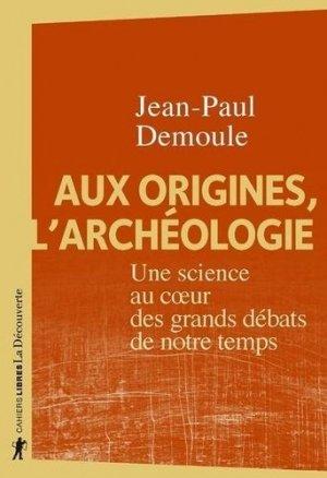 Aux origines, l'archéologie - La Découverte - 9782707197320 -