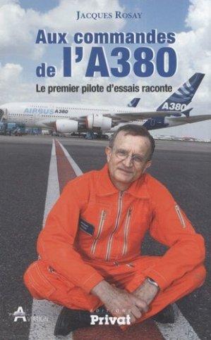 Aux commandes de l'A380. Le premier pilote d'essais raconte - Privat - 9782708992146 -
