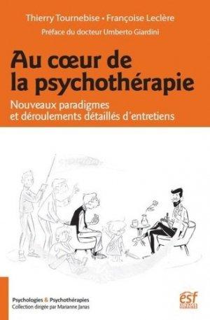 Au coeur de la psychothérapie : nouveaux paradigmes et déroulements détaillés d'entretiens - esf - 9782710134541 -