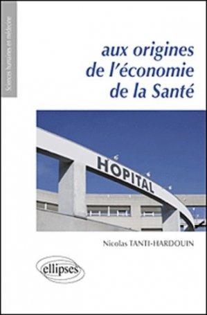 Aux origines de l'économie de la Santé - ellipses - 9782729870065