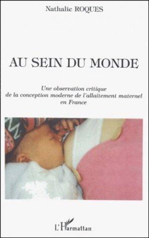 Au sein du monde. Une observation critique de la conception moderne de l'allaitement maternel en France - l'harmattan - 9782747517232 -