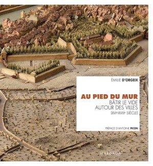 Au pied du mur. Bâtir le vide autour des villes (XVIe-XVIIIe siècle) - Editions Mardaga - 9782804706333 -