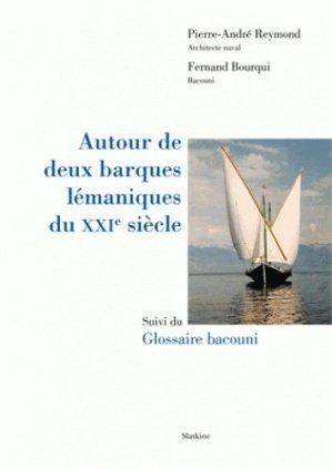 Autour de deux barques lémaniques du XXIe siècle. Suivi du Glossaire bacouni - slatkine - 9782832106549 -