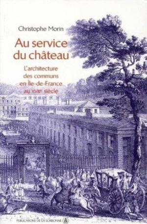 Au service du château. L'architecture des communs en Ile-de-France au XVIIIe siècle - Publications de la Sorbonne - 9782859445805 -