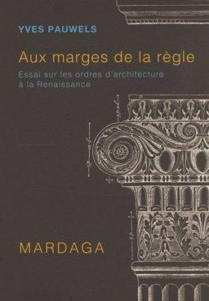 Aux marges de la règle. Essai sur les ordres d'architecture à la Renaissance - Editions Mardaga - 9782870099964 -