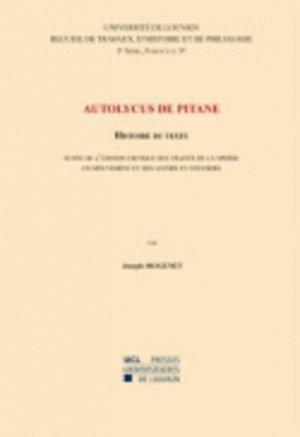 Autolycus de Pitane - Histoire du texte suivie de l'édition critique des Traités de la sphère en mouvement et des levers et couchers - presses universitaires de louvain - 9782874633348 -