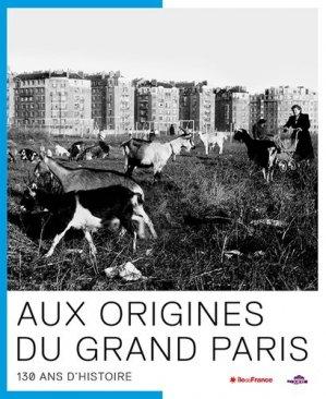 Aux origines du Grand Paris. 130 ans d'Histoire - Loco - 9782907306010 -