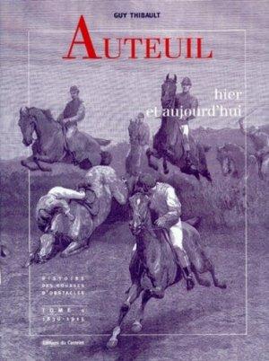 AUTEUIL HIER ET AUJOURD'HUI. Tome 1, Histoire des courses d'obstacles en France, 1830-1915 - Castelet - 9782908555707 -