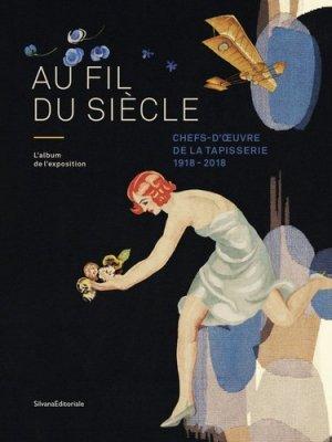 Au fil du siècle. Chefs-d'oeuvre de la tapisserie 1918-2018 - Silvana Editoriale - 9788836638611 -
