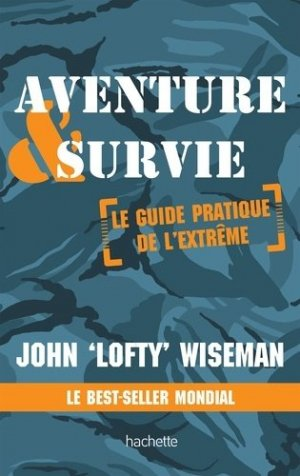 Aventure & survie - Le guide pratique de l'extrême - hachette - 9782013966504 -