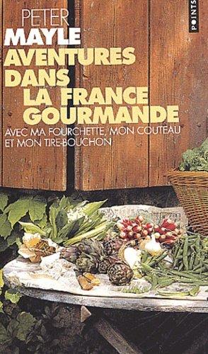 Aventures dans la France gourmande. Avec ma fourchette, mon couteau et mon tire-bouchon - Seuil - 9782020564854 -