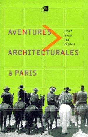 Aventures architecturales à Paris. L'art dans les règles - Editions AandJ Picard - 9782708405936 -