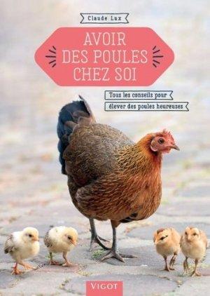Avoir des poules chez soi : tous les conseils pour élever des poules heureuses - vigot - 9782711425174 -