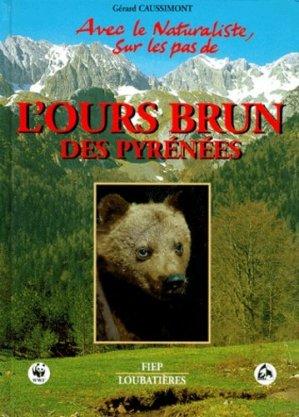Avec le naturaliste, sur les pas de l'ours brun des Pyrénées - loubatieres nouvelles editions  - 9782862662633 -