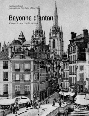 Bayonne d'antan. A travers la carte postale ancienne - hc  - 9782357201866 -