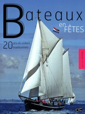 Bateaux en fêtes. 20 ans de voiliers traditionnels - marines - 9782357431058 -