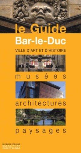 Bar-le-Duc. Musées, architectures, paysages - Editions du Patrimoine Centre des monuments nationaux - 9782757702604 -