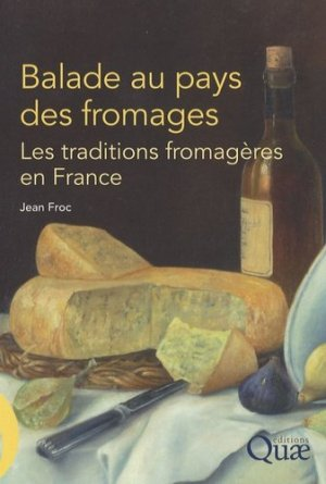 Balade au pays des fromages Les traditions fromagères en France - quae  - 9782759200177 -