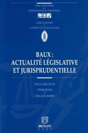 Baux : actualité législative et jurisprudentielle . Droit belge - bruylant - 9782802720539 -