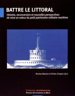 Battre le littoral. Histoire, reconversion et nouvelles perspectives de mise en valeur du petit patrimoine militaire maritime - presses universitaires du mirail  - 9782810703319 -