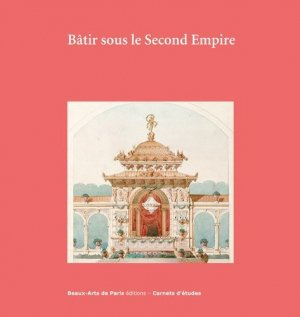 Bâtir sous le Second Empire. Dessins d'archives conservés aux Beaux-Arts de Paris - ENSBA - 9782840565499 -